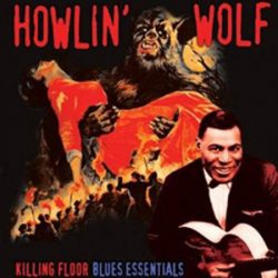 Howlin' Wolf - Killing Floor Blues Essentials