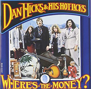 Dan Hicks And His Hot Licks Where S The Money Ex Satchmi